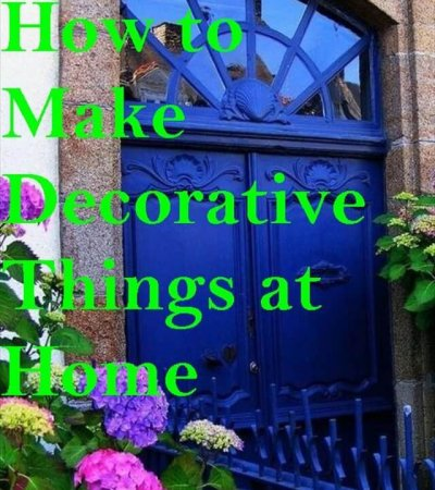 How to Make Decorative Things at Home